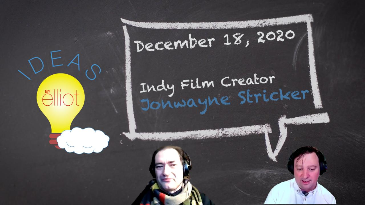 December 18th, 2020 Conversation with Independent Filmmaker Jonwayne Stricker