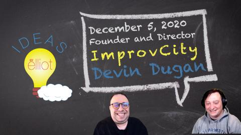 Entrepreneur Founder and Director of ImprovCity Comedy in Orange County, California: Devin Dugan (Recorded December 5, 2020)