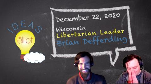 Wisconsin Libertarian Leader Brian Defferding Discussion on December 22, 2020